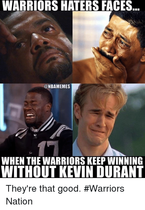 Kevin Durant, Nba, and Good: WARRIORS HATERS FACES  @NBAMEMES  WHEN THE WARRIORS KEEP WINNING  WITHOUT KEVIN DURANT They're that good. #Warriors Nation