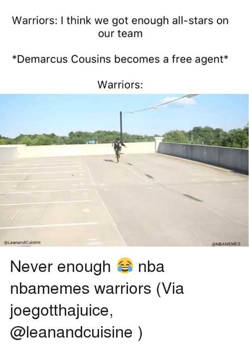 never enough: Warriors: I think we got enough all-stars on  our team  *Demarcus Cousins becomes a free agent*  Warriors:  @LeanandCuisine  @NBAMEMES Never enough 😂 nba nbamemes warriors (Via ‪joegotthajuice‬, @leanandcuisine )