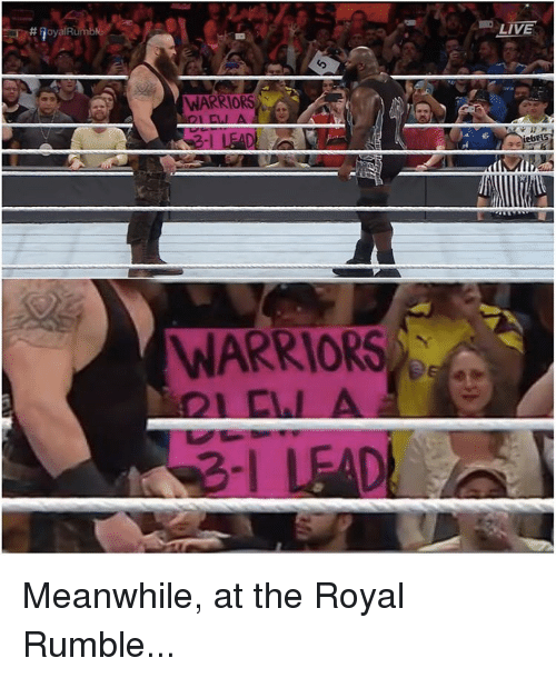 royal rumble: WARRIORS  WARRIORS  LIVE Meanwhile, at the Royal Rumble...