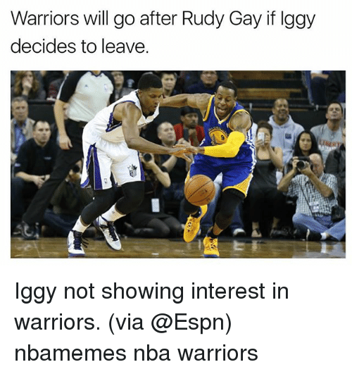Basketball, Espn, and Nba: Warriors will go after Rudy Gay if Iggy  decides to leave. Iggy not showing interest in warriors. (via @Espn) nbamemes nba warriors