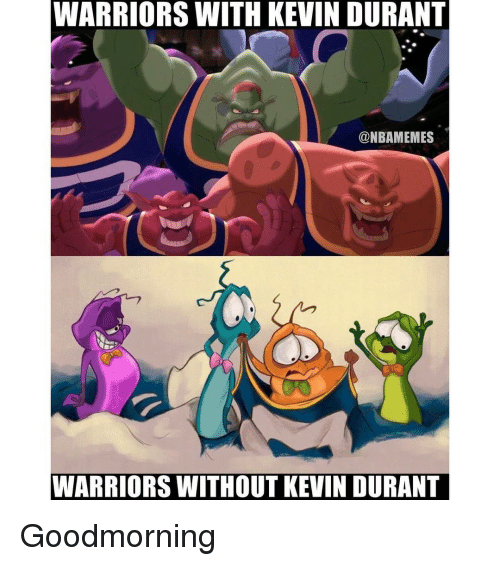 Kevin Durant, Nba, and Kevin: WARRIORS WITH KEVIN DURANT  @NBAMEMES  WARRIORS WITHOUT KEVIN DURANT Goodmorning