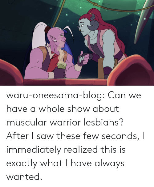 Lesbians: waru-oneesama-blog:  Can we have a whole show about muscular warrior lesbians? After I saw these few seconds, I immediately realized this is exactly what I have always wanted.