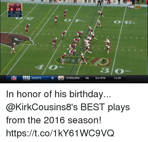 arie: WAS ARI  6-4-1 4-6-1  6 10I  3RD 14:15  OXNFL  ST & 10  ST&1  4LlO  3 O  TIU GIANTS  STEELERS 14 3rd QTR 14:26 In honor of his birthday...  @KirkCousins8's BEST plays from the 2016 season! https://t.co/1kY61WC9VQ