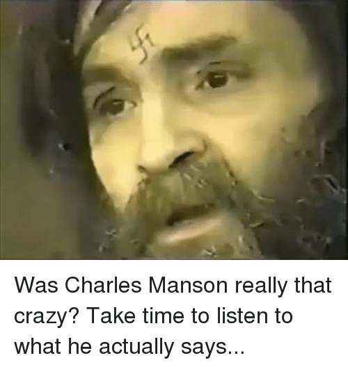 Charles Manson: Was Charles Manson really that crazy? Take time to listen to what he actually says...