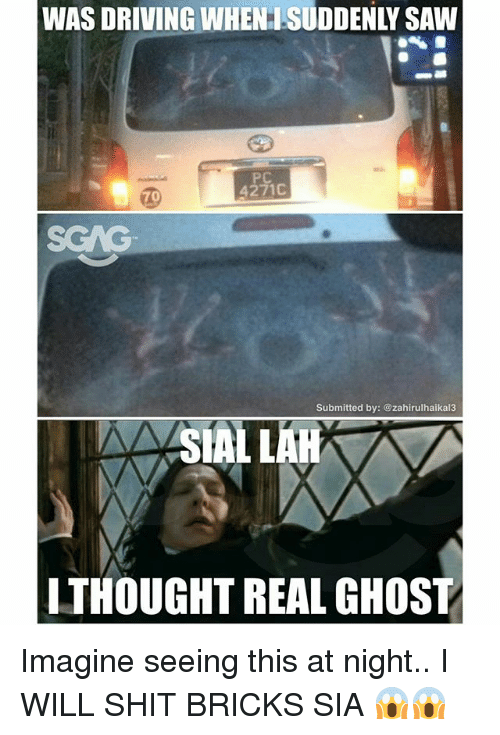 Lais: WAS  DRIVING  WHEN  SUDDENLY  SAW  4271C  70  Submitted by: @zahirulhaikal3  SIAL LAI  THOUGHT REAL GHOST Imagine seeing this at night.. I WILL SHIT BRICKS SIA 😱😱