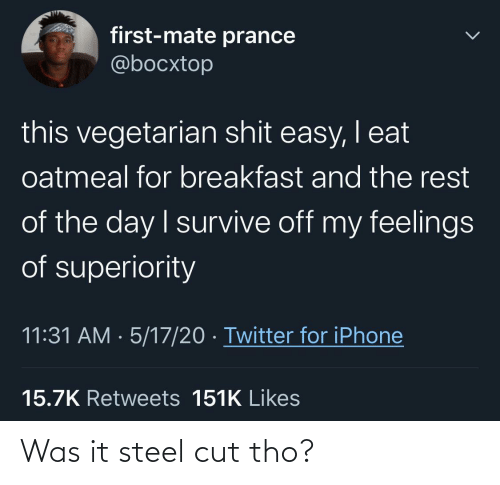 steel: Was it steel cut tho?