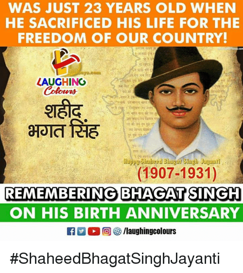 Life, Old, and Freedom: WAS JUST 23 YEARS OLD WHEN  HE SACRIFICED HIS LIFE FOR THE  FREEDOM OF OUR COUNTRY!  comt  LAUGHING  Colours  (1907-1931)  REMEMBERING BHAGATSING  ON HIS BIRTH ANNIVERSARY #ShaheedBhagatSinghJayanti