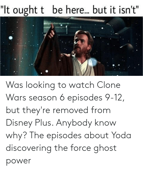 episodes: Was looking to watch Clone Wars season 6 episodes 9-12, but they're removed from Disney Plus. Anybody know why? The episodes about Yoda discovering the force ghost power
