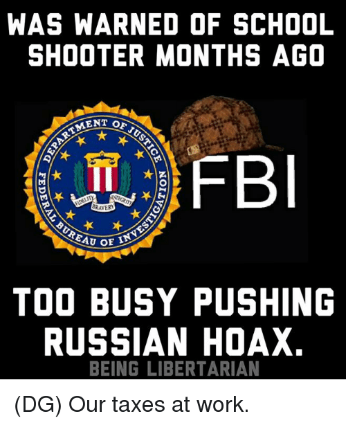 Memes, School, and Taxes: WAS WARNED OF SCHOOL  SHOOTER MONTHS AGO  FB  VER  TOO BUSY PUSHING  RUSSIAN HOAX.  BEING LIBERTARIAN (DG) Our taxes at work.