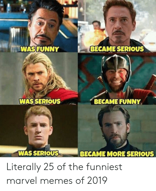 Marvel Memes: WASFUNNY  BECAME SERIOUS  WAS SERIOUS  BECAME FUNNY  WAS SERIOUSS  BECAME MORE SERIOUS Literally 25 of the funniest marvel memes of 2019