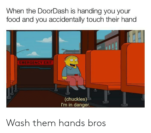 Wash: Wash them hands bros