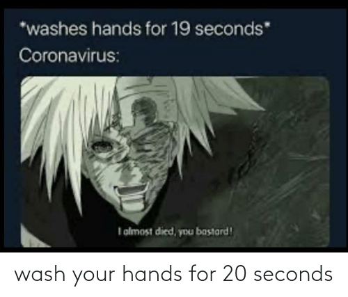 Wash: wash your hands for 20 seconds
