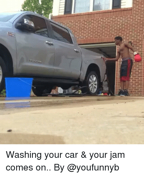 cars: Washing your car & your jam comes on.. By @youfunnyb