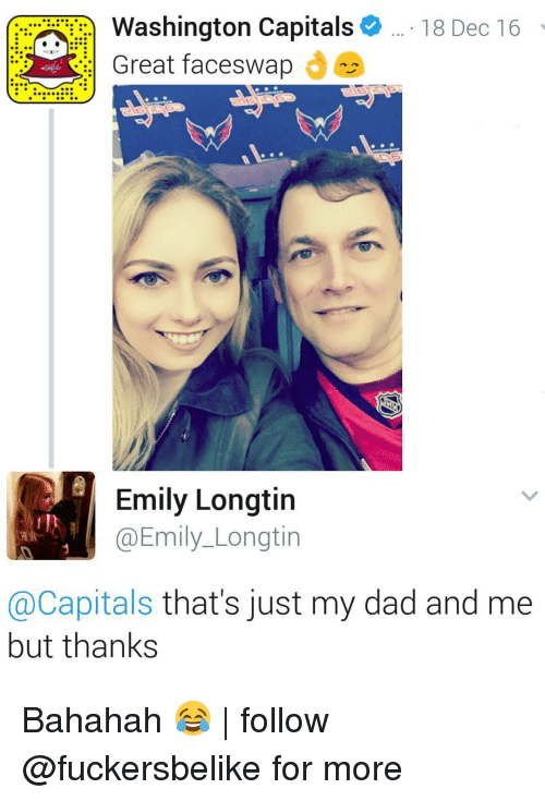 washington capital: Washington Capitals 18 Dec 16  Great faceswap  Emily Longtin  Emily Longtin  @Capitals that's just my dad and me  but thanks Bahahah 😂 | follow @fuckersbelike for more