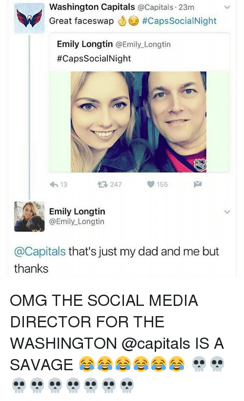 washington capital: Washington Capitals  a Capitals. 23m  W Great faceswap #caps Social Night  Emily Longtin  @Emily Longtin  #Caps SocialNight  155  247  13  Emily Longtin  @Emily Longtin  @Capitals that's just my dad and me but  thanks OMG THE SOCIAL MEDIA DIRECTOR FOR THE WASHINGTON @capitals IS A SAVAGE 😂😂😂😂😂😂 💀💀💀💀💀💀💀💀💀