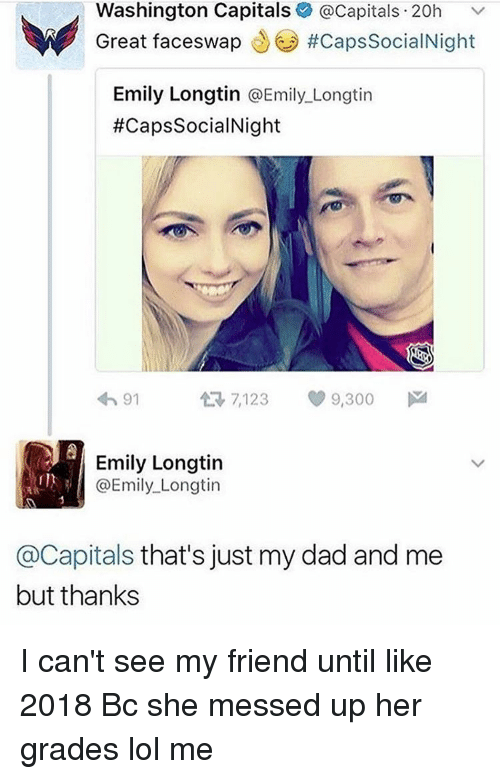 washington capital: Washington Capitals  Capitals 20h  v  Great faceswap  #CapssocialNight  NE Emily Longtin  @Emily Longtin  #Caps SocialNight  7,123  9,300  M  91  Emily Longtin  @Emily Longtin  @Capitals that's just my dad and me  but thanks I can't see my friend until like 2018 Bc she messed up her grades lol me