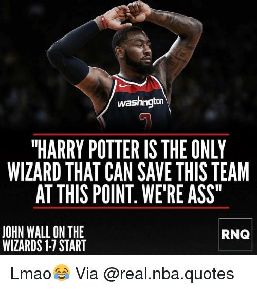 """John Wall: washington  """"HARRY POTTER IS THE ONLY  WIZARD THAT CAN SAVE THIS TEAM  AT THIS POINT. WE'RE ASS  JOHN WALL ON THE  WIZARDS 1-7 START  RNQ Lmao😂 Via @real.nba.quotes"""