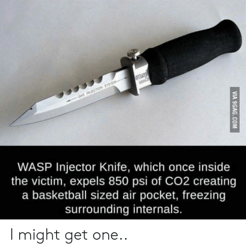 air pocket: WASP Injector Knife, which once inside  the victim, expels 850 psi of CO2 creating  a basketball sized air pocket, freezing  surrounding internals. I might get one..