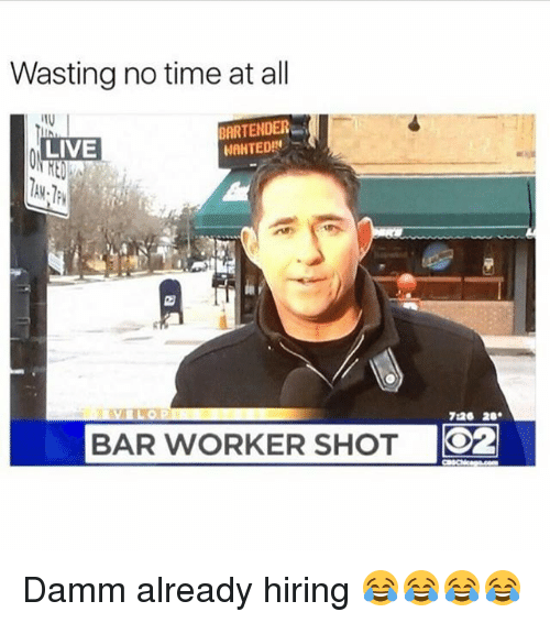 Funny, Live, and Time: Wasting no time at all  BARTENDER  LIVE  720 20.  BAR WORKER SHOT  O2 Damm already hiring 😂😂😂😂
