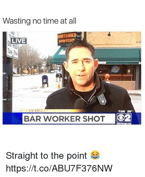 Live, Time, and Bar: Wasting no time at all  BARTENDER  LIVE  NAHTED!  BAR WORKER SHOT  O2 Straight to the point 😂 https://t.co/ABU7F376NW