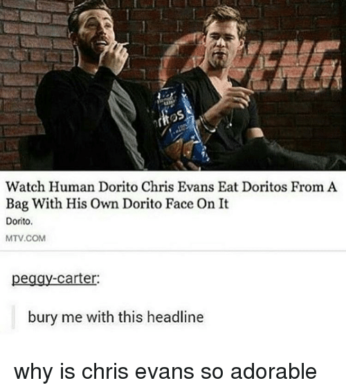 Chris Evans, Memes, and Mtv: Watch Human Dorito Chris Evans Eat Doritos From A  Bag With His Own Dorito Face On It  Dorito.  MTV COM  Carter:  bury me with this headline why is chris evans so adorable