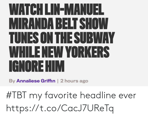 TBT: WATCH LIN-MANUEL  MIRANDA BELT SHOW  TUNES ON THESUBWAY  WHILENEW YORKERS  IGNORE HIM  By Annaliese Griffin | 2 hours ago #TBT my favorite headline ever https://t.co/CacJ7UReTq
