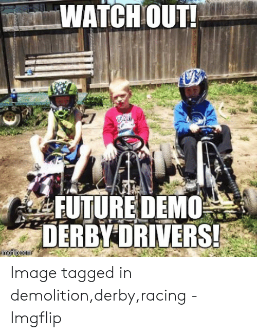 demolition derby: WATCH OUT!  DER DRIVERS! Image tagged in demolition,derby,racing - Imgflip