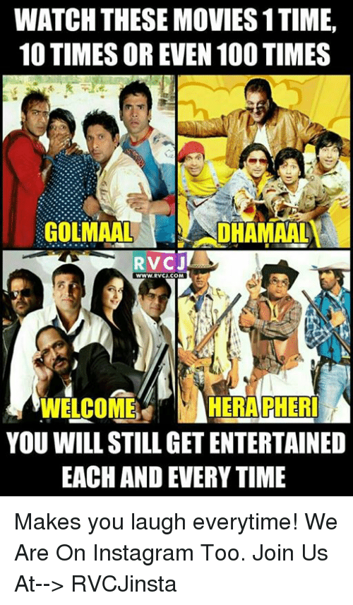 Memes, 🤖, and Everytime: WATCH THESE MOVIES 1TIME,  10 TIMESOREVEN 100 TIMES  DHAMAAL  RVC J  WWW, RVCJ COM  WELCOME  YOU WILLSTILL GET ENTERTAINED  EACH AND EVERY TIME Makes you laugh everytime!  We Are On Instagram Too. Join Us At--> RVCJinsta