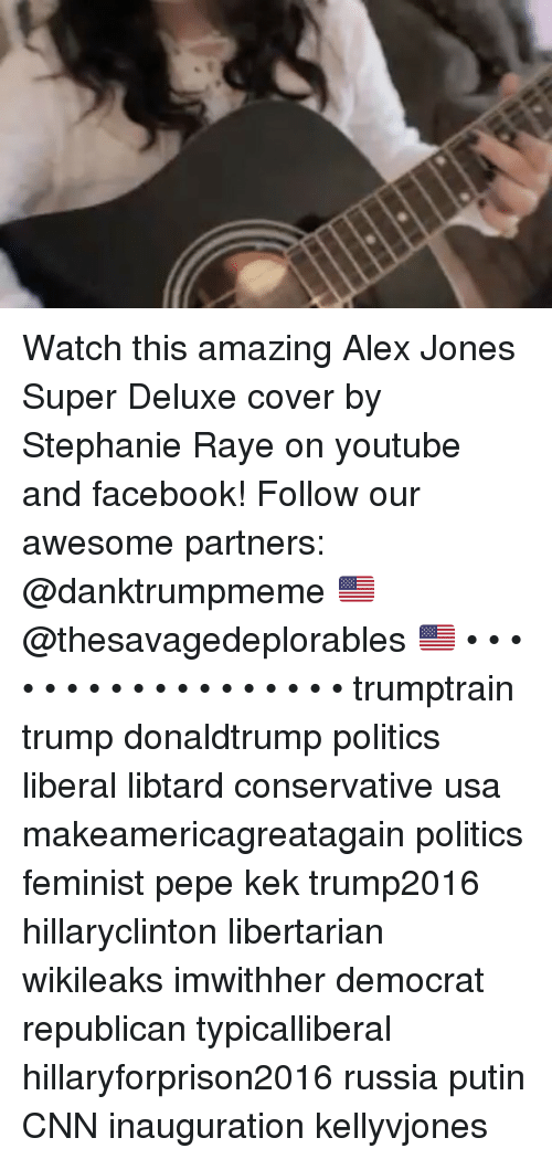 Hillaryforprison2016: Watch this amazing Alex Jones Super Deluxe cover by Stephanie Raye on youtube and facebook! Follow our awesome partners: @danktrumpmeme 🇺🇸 @thesavagedeplorables 🇺🇸 • • • • • • • • • • • • • • • • • • trumptrain trump donaldtrump politics liberal libtard conservative usa makeamericagreatagain politics feminist pepe kek trump2016 hillaryclinton libertarian wikileaks imwithher democrat republican typicalliberal hillaryforprison2016 russia putin CNN inauguration kellyvjones