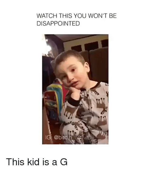Disappointed, Watch, and Kid: WATCH THIS YOU WON'T BE  DISAPPOINTED  G; @bit This kid is a G