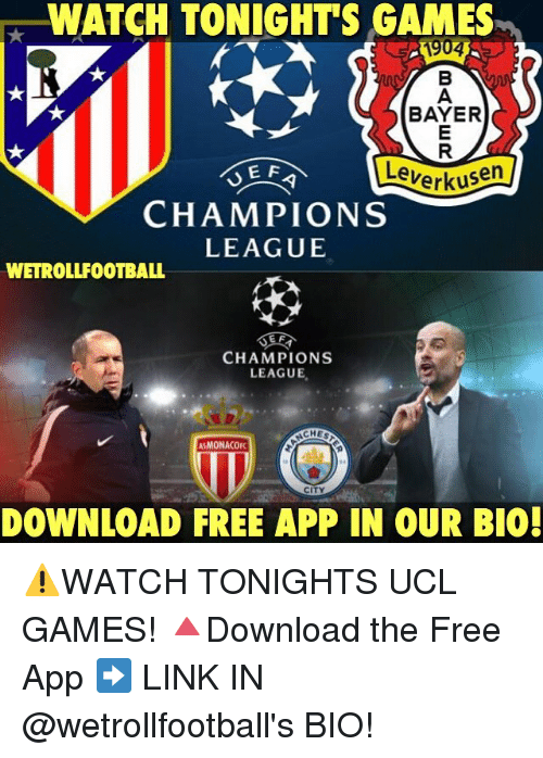 Memes, 🤖, and App: WATCH TONIGHTS GAMES  JL  BAYER  E F  everkusen  CHAMPIONS  LEAGUE  WETROLLFOOTBALL  CHAMPIONS  LEAGUE  SCHES  ASMONACOFK  CITY  DOWNLOAD FREE APP IN OUR BIO! ⚠️WATCH TONIGHTS UCL GAMES! 🔺Download the Free App ➡️ LINK IN @wetrollfootball's BIO!