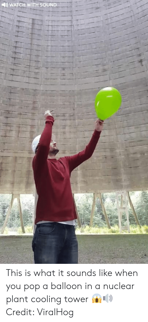 balloon: WATCH WITH SOUND This is what it sounds like when you pop a balloon in a nuclear plant cooling tower 😱🔊  Credit: ViralHog