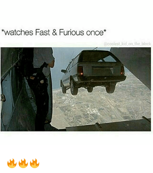 Memes, Watches, and 🤖: *watches Fast & Furious once  coolest kid on the block 🔥🔥🔥