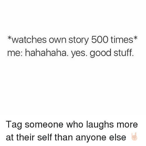 Girl, Good, and Stuff: *watches own story 500 times  me: hahahaha. yes. good stuff. Tag someone who laughs more at their self than anyone else 🤘🏻