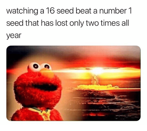 Lost, All, and Seed: watching a 16 seed beat a number 1  seed that has lost only two times all  year