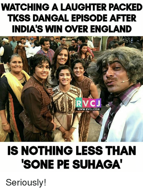 Memes, 🤖, and Dangal: WATCHING A LAUGHTER PACKED  TKSS DANGAL EPISODE AFTER  INDIA'S WIN OVER ENGLAND  WWW. RVCJ.COM  IS NOTHING LESS THAN  TSONE PE SUHAGA Seriously!