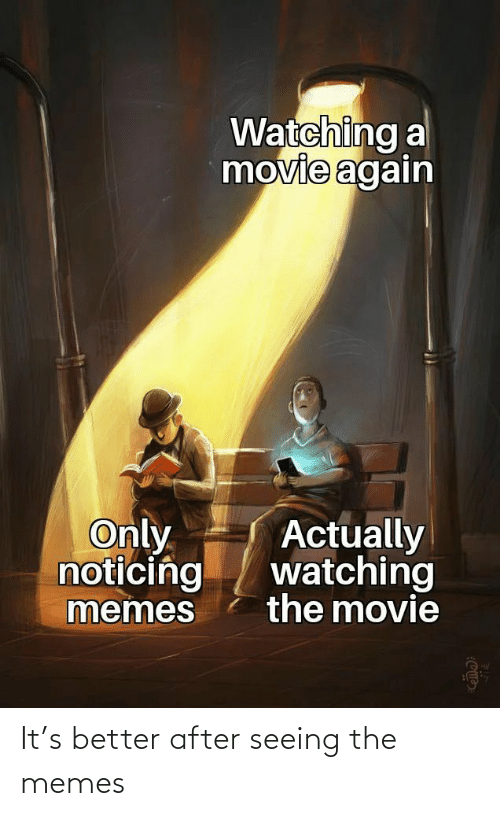 Movie Memes: Watching a  movie again  Only  noticing  Actually  watching  the movie  memes It's better after seeing the memes
