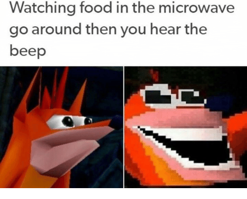 Food, Microwave, and You: Watching food in the microwave  go around then you hear the  beep