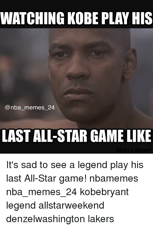 All Star, Meme, and Memes: WATCHING KOBE PLAY HIS  nba memes 24  LAST ALL-STAR GAME LIKE It's sad to see a legend play his last All-Star game! nbamemes nba_memes_24 kobebryant legend allstarweekend denzelwashington lakers