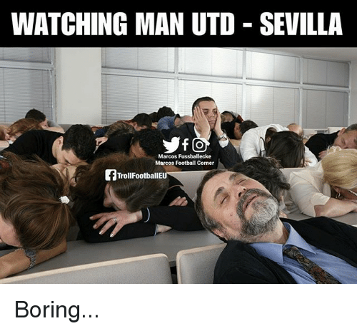 Football, Memes, and 🤖: WATCHING MAN UTD SEVILLA  Marcos Fussballecke  Marcos Football Corner  TrollFootballE Boring...