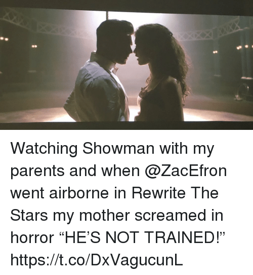 """Memes, Parents, and Stars: Watching Showman with my parents and when @ZacEfron went airborne in Rewrite The Stars my mother screamed in horror  """"HE'S NOT TRAINED!"""" https://t.co/DxVagucunL"""