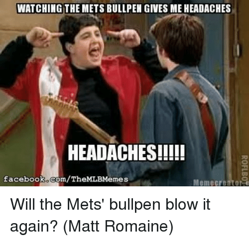 Meme Cre: WATCHING THE METS BULLPEN GIVES ME HEADACHES  HEADACHES!!!!!  facebook Com/TheMLBMemes  Meme Cre Will the Mets' bullpen blow it again? (Matt Romaine)