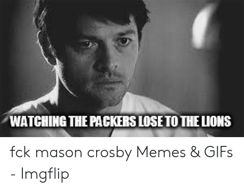 Packers Lose: WATCHING THE PACKERS LOSE TO THE LIONS fck mason crosby Memes & GIFs - Imgflip