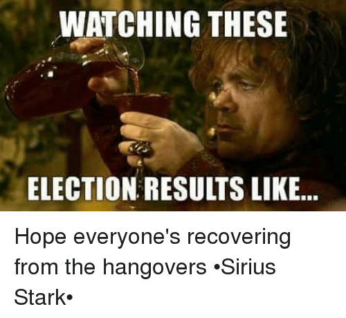 Memes, The Hangover, and Hangover: WATCHING THESE  ELECTION RESULTS LIKE... Hope everyone's recovering from the hangovers  •Sirius Stark•