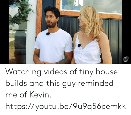tiny house: Watching videos of tiny house builds and this guy reminded me of Kevin. https://youtu.be/9u9q56cemkk