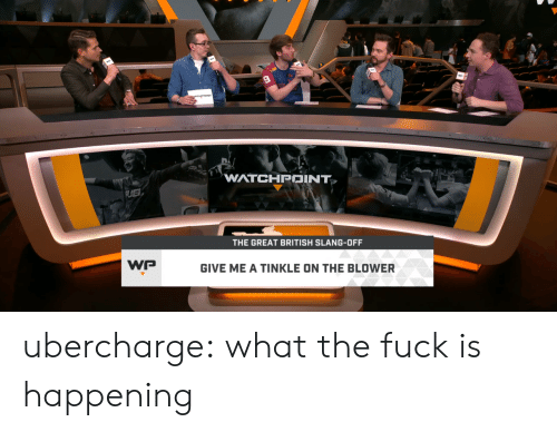 Hanzo: WATCHPOINT  THE GREAT BRITISH SLANG-OFF  GIVE ME A TINKLE ON THE BLOWER ubercharge:  what the fuck is happening