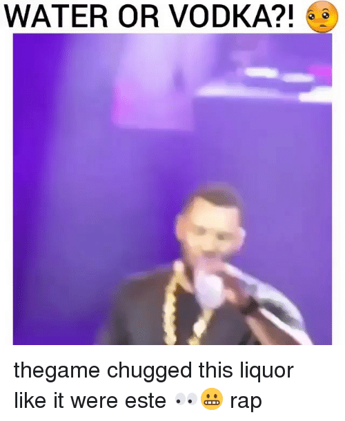 Memes, Rap, and Water: WATER OR VODKA?! 6 thegame chugged this liquor like it were este 👀😬 rap