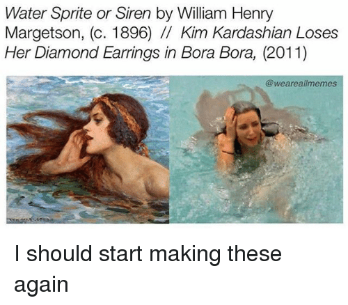 kim kardashians: Water Sprite or Siren by William Henry  Margetson, (c. 1896) /I Kim Kardashian Loses  Her Diamond Earrings in Bora Bora, (2011)  @weareallmemes I should start making these again