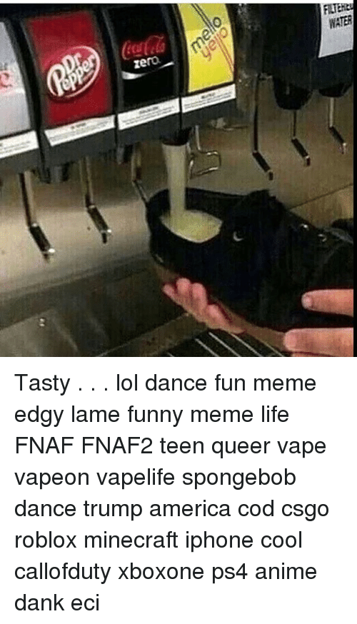 Spongebob Dance: WATER  zero Tasty . . . lol dance fun meme edgy lame funny meme life FNAF FNAF2 teen queer vape vapeon vapelife spongebob dance trump america cod csgo roblox minecraft iphone cool callofduty xboxone ps4 anime dank eci