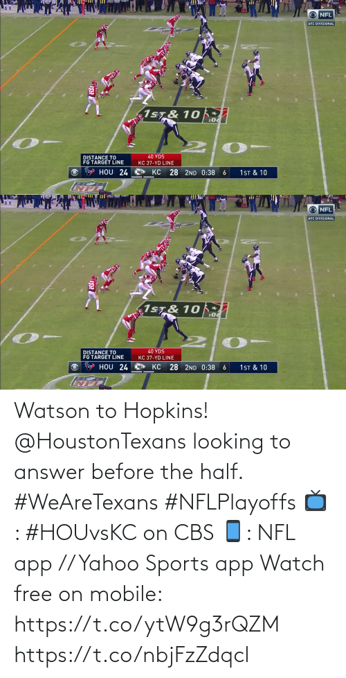 CBS: Watson to Hopkins!  @HoustonTexans looking to answer before the half. #WeAreTexans #NFLPlayoffs  📺: #HOUvsKC on CBS 📱: NFL app // Yahoo Sports app Watch free on mobile: https://t.co/ytW9g3rQZM https://t.co/nbjFzZdqcl